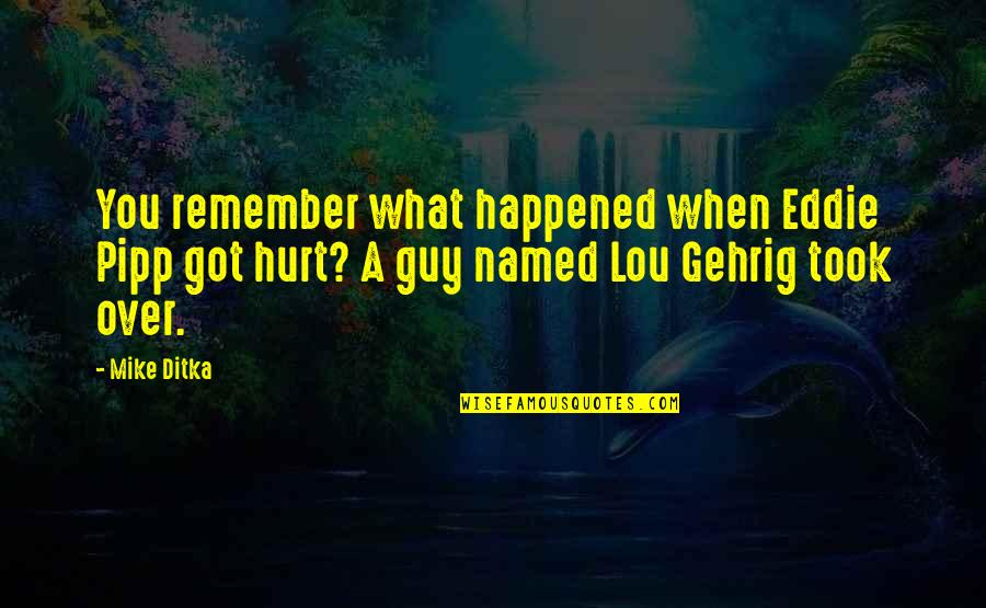 Missing My Boyfriend Instagram Quotes By Mike Ditka: You remember what happened when Eddie Pipp got
