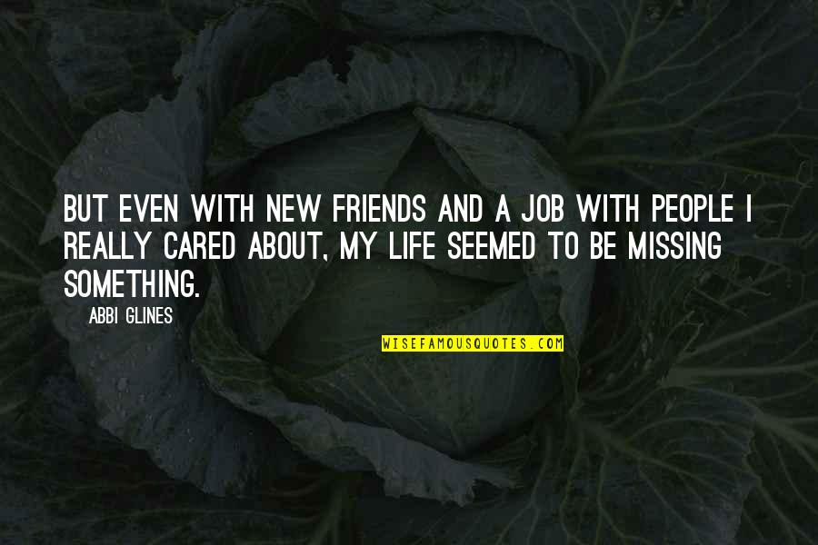Missing My Friends Quotes By Abbi Glines: But even with new friends and a job