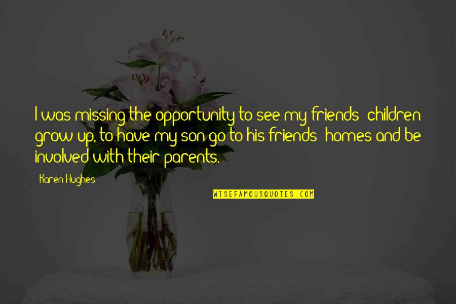 Missing My Friends Quotes By Karen Hughes: I was missing the opportunity to see my