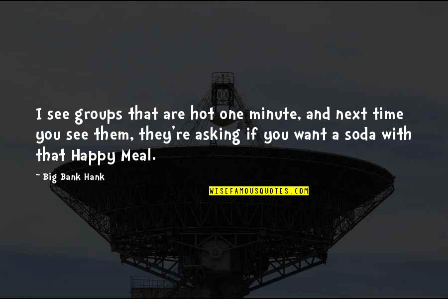 Missing My Mom Death Quotes By Big Bank Hank: I see groups that are hot one minute,