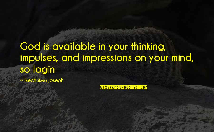 Missing My Mom Death Quotes By Ikechukwu Joseph: God is available in your thinking, impulses, and