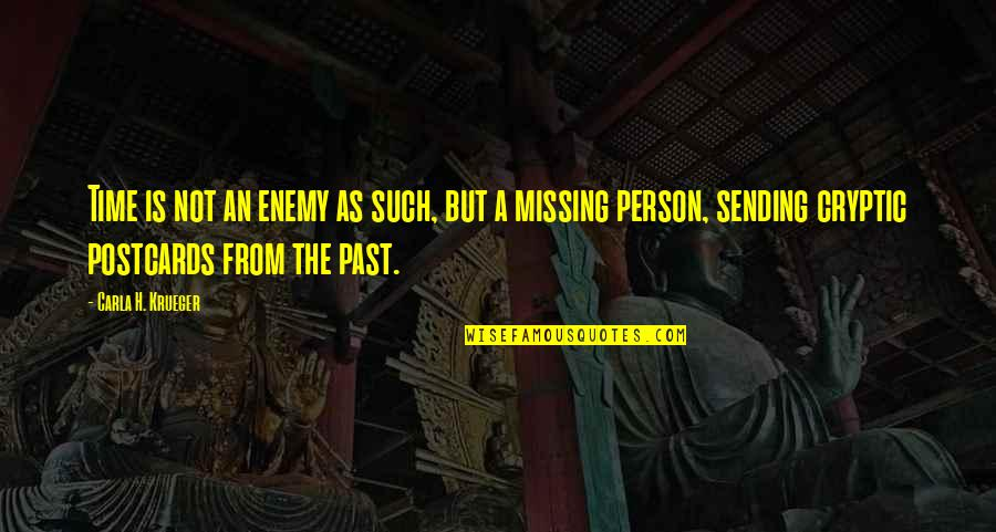 Missing Past Relationships Quotes By Carla H. Krueger: Time is not an enemy as such, but