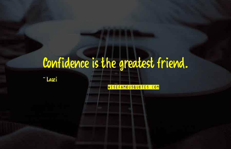 Missing Past Relationships Quotes By Laozi: Confidence is the greatest friend.