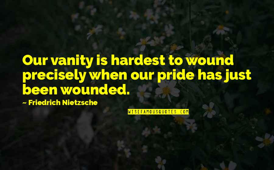 Missing Piece Book Quotes By Friedrich Nietzsche: Our vanity is hardest to wound precisely when