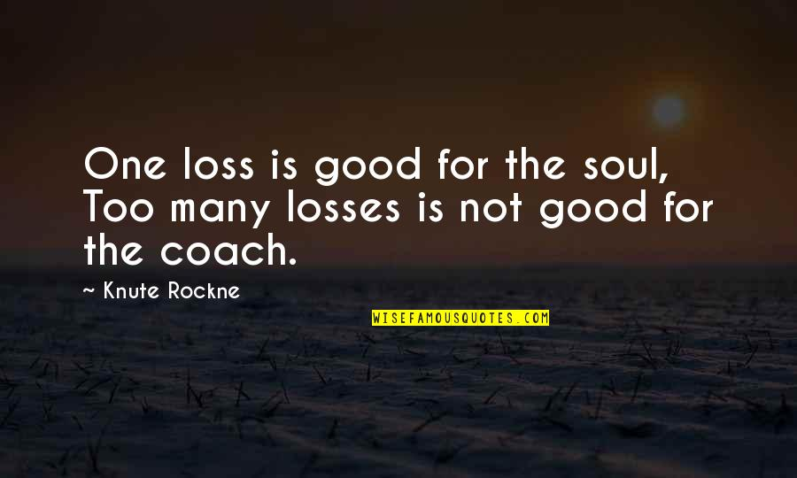 Missing Piece Book Quotes By Knute Rockne: One loss is good for the soul, Too