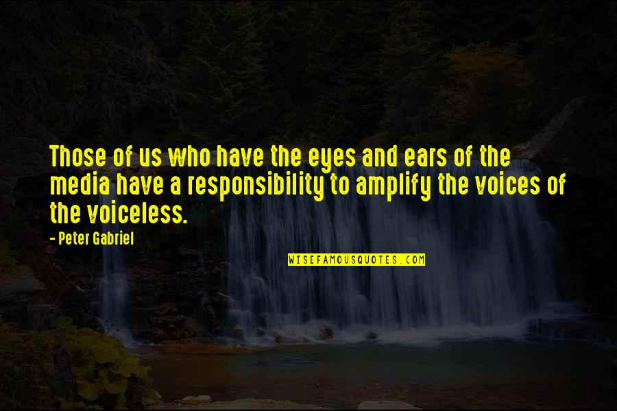 Missing Piece Book Quotes By Peter Gabriel: Those of us who have the eyes and