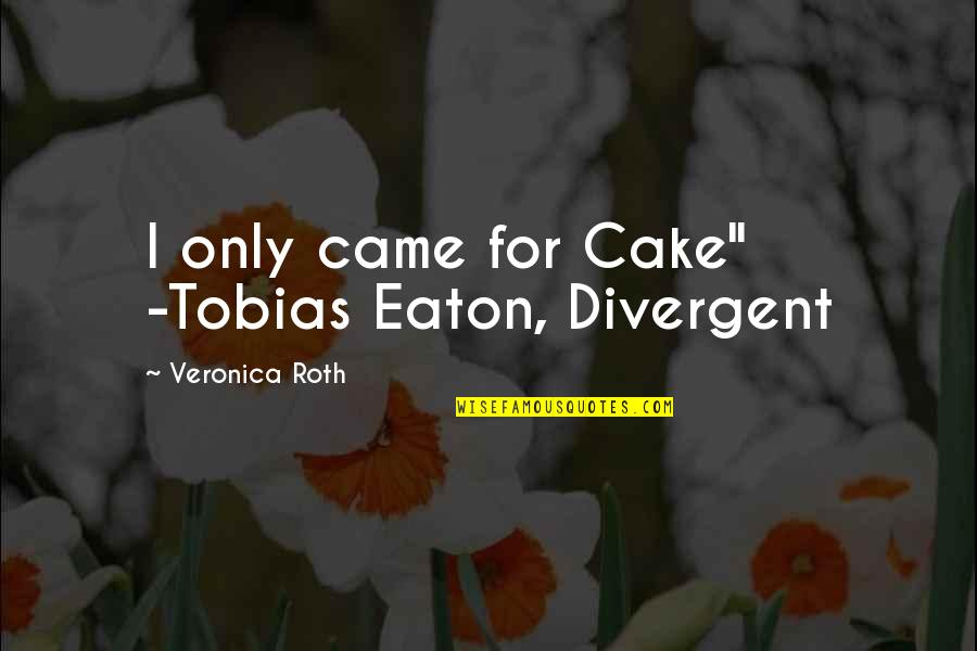 "Missing School Days Funny Quotes By Veronica Roth: I only came for Cake"" -Tobias Eaton, Divergent"