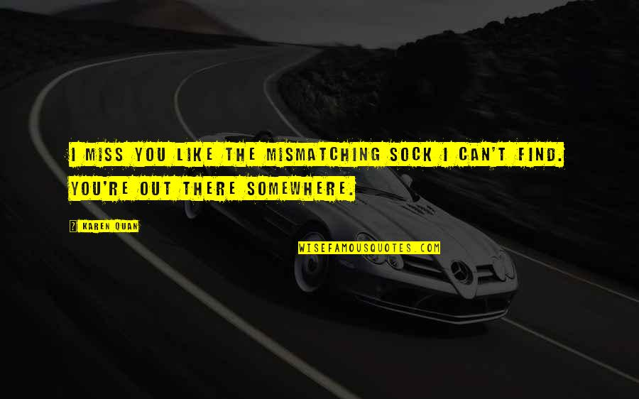 Missing Socks Quotes By Karen Quan: I miss you like the mismatching sock I