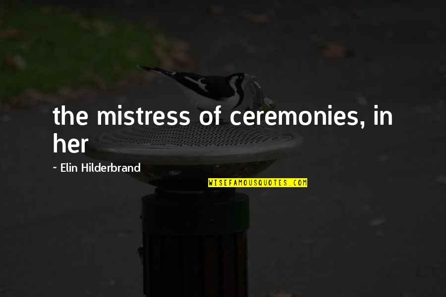 Missing Someone Already Quotes By Elin Hilderbrand: the mistress of ceremonies, in her