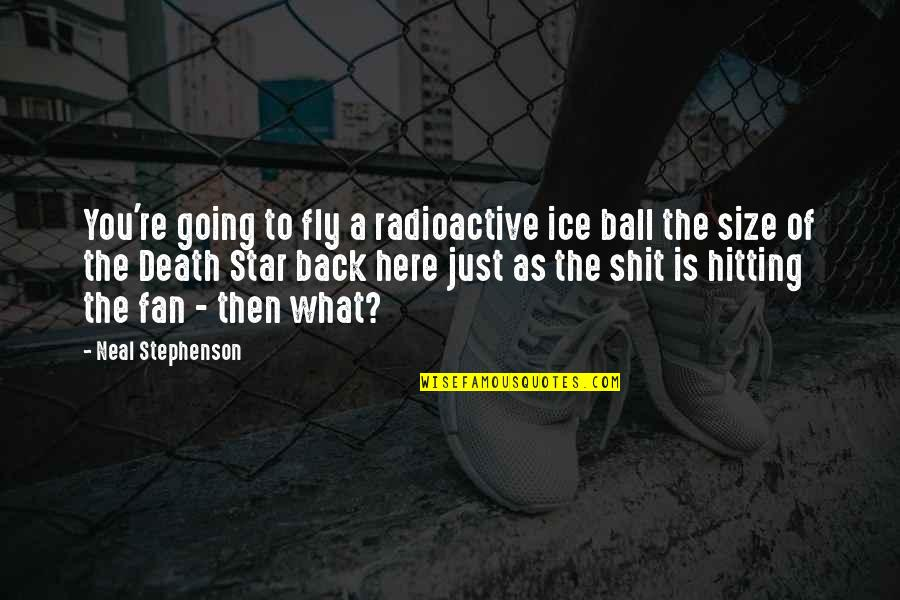 Missing Someone Already Quotes By Neal Stephenson: You're going to fly a radioactive ice ball