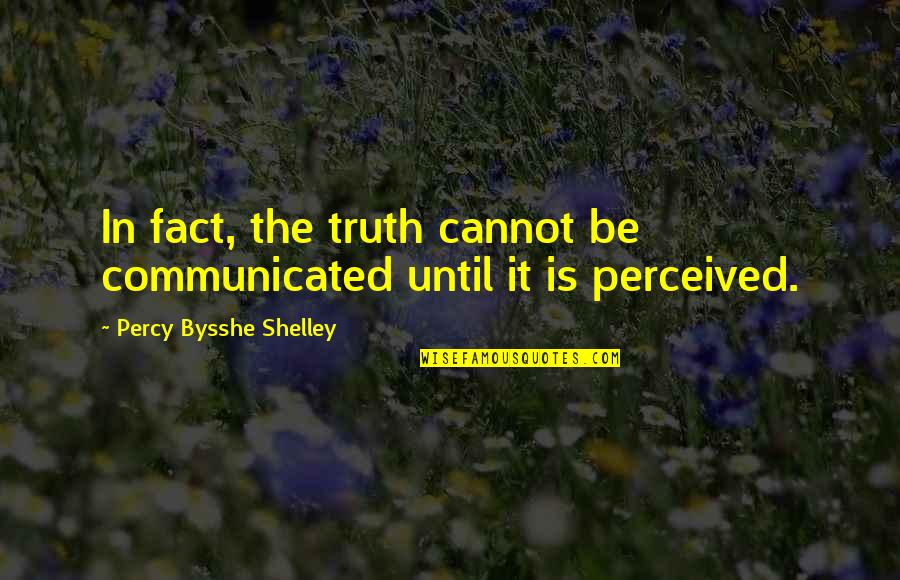 Missing Someone Already Quotes By Percy Bysshe Shelley: In fact, the truth cannot be communicated until