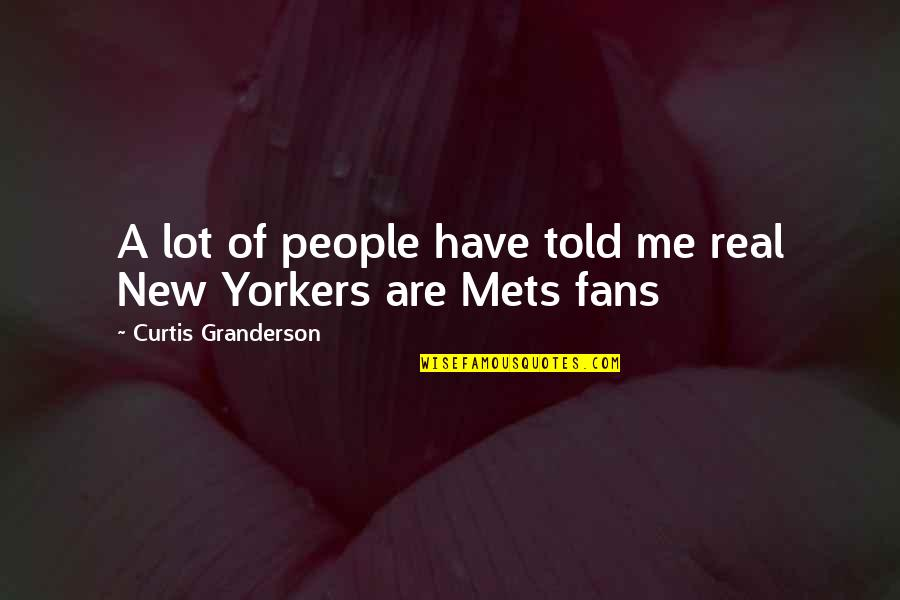Missing You Happiness Quotes By Curtis Granderson: A lot of people have told me real