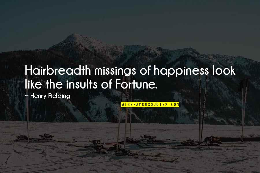 Missing You Happiness Quotes By Henry Fielding: Hairbreadth missings of happiness look like the insults