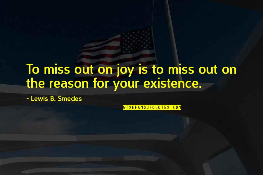 Missing You Happiness Quotes By Lewis B. Smedes: To miss out on joy is to miss