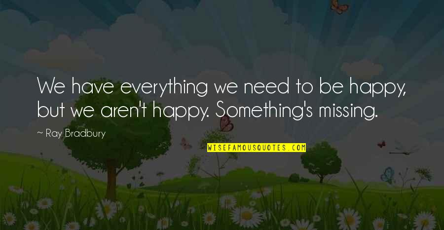 Missing You Happiness Quotes By Ray Bradbury: We have everything we need to be happy,