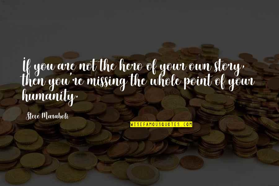 Missing You Happiness Quotes By Steve Maraboli: If you are not the hero of your