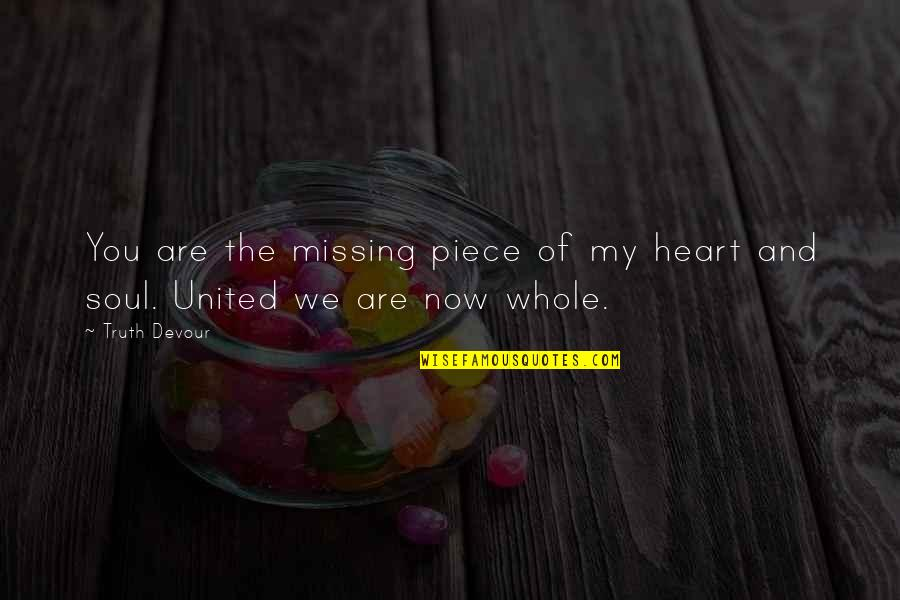 Missing You Happiness Quotes By Truth Devour: You are the missing piece of my heart