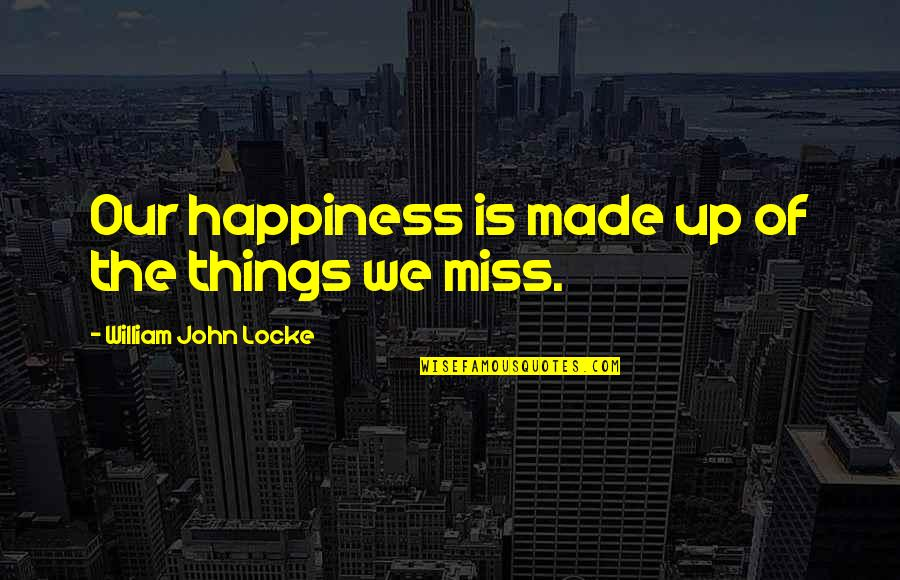 Missing You Happiness Quotes By William John Locke: Our happiness is made up of the things
