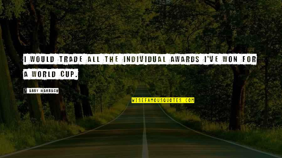 Missing Your Military Man Quotes By Abby Wambach: I would trade all the individual awards I've