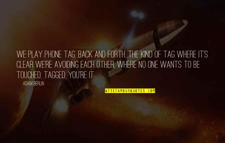 Missing Your Relationship Quotes By Adam Berlin: We play phone tag, back and forth, the