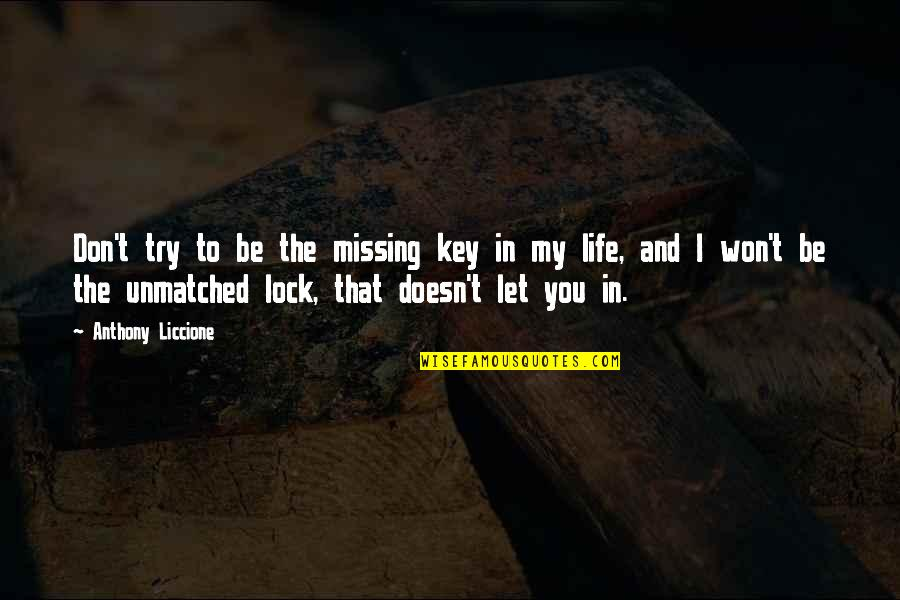 Missing Your Relationship Quotes By Anthony Liccione: Don't try to be the missing key in