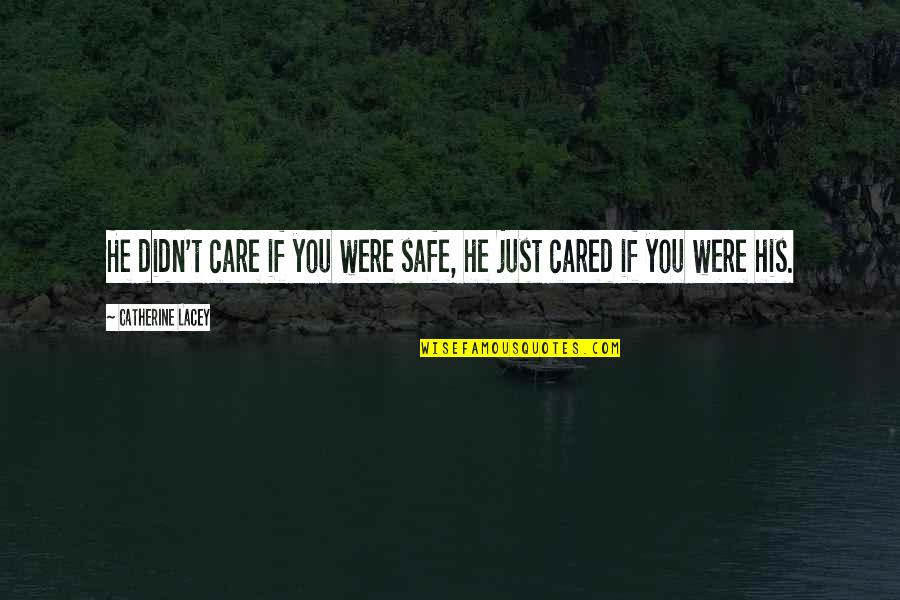 Missing Your Relationship Quotes By Catherine Lacey: He didn't care if you were safe, he