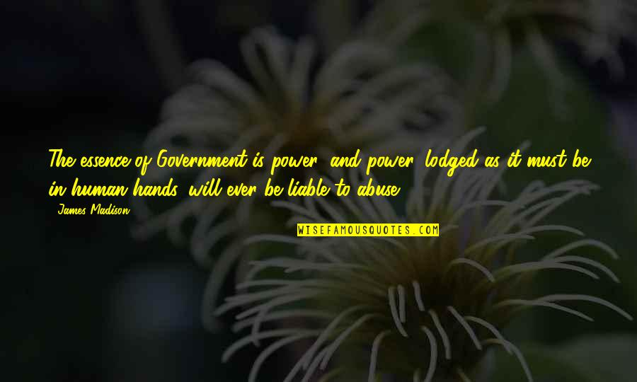 Missing Your Relationship Quotes By James Madison: The essence of Government is power; and power,