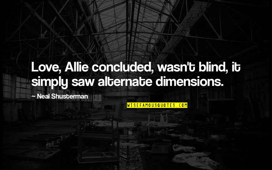 Missing Your Relationship Quotes By Neal Shusterman: Love, Allie concluded, wasn't blind, it simply saw