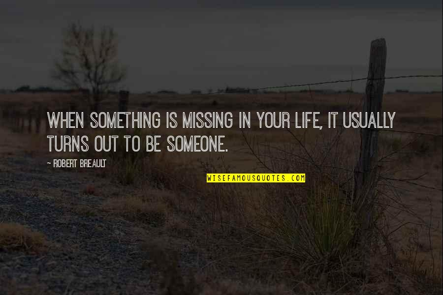 Missing Your Relationship Quotes By Robert Breault: When something is missing in your life, it