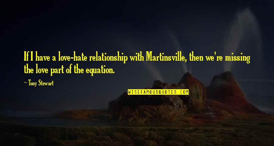 Missing Your Relationship Quotes By Tony Stewart: If I have a love-hate relationship with Martinsville,