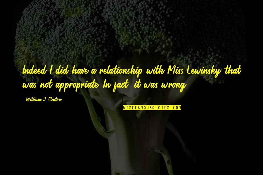 Missing Your Relationship Quotes By William J. Clinton: Indeed I did have a relationship with Miss