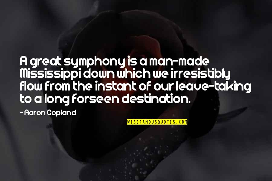 Mississippi Quotes By Aaron Copland: A great symphony is a man-made Mississippi down