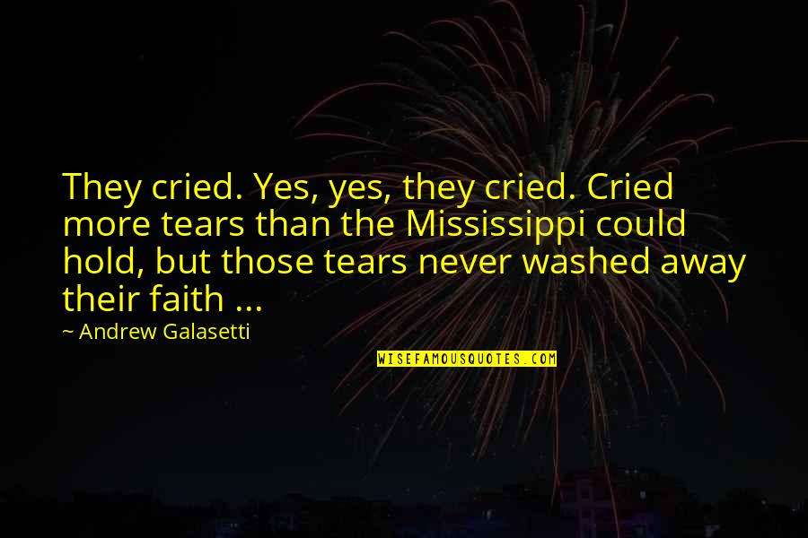 Mississippi Quotes By Andrew Galasetti: They cried. Yes, yes, they cried. Cried more