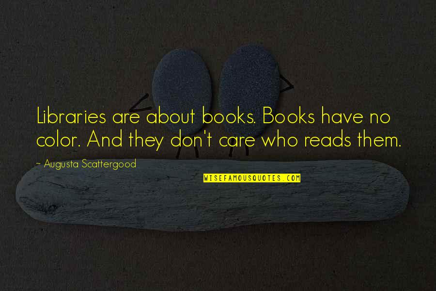Mississippi Quotes By Augusta Scattergood: Libraries are about books. Books have no color.