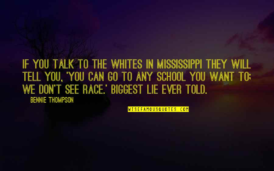 Mississippi Quotes By Bennie Thompson: If you talk to the Whites in Mississippi