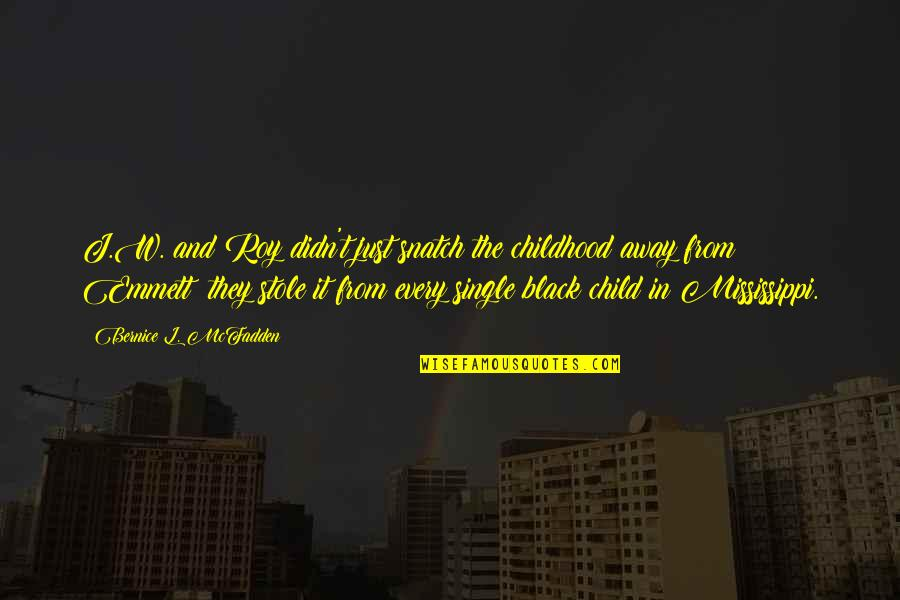 Mississippi Quotes By Bernice L. McFadden: J.W. and Roy didn't just snatch the childhood