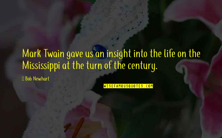 Mississippi Quotes By Bob Newhart: Mark Twain gave us an insight into the