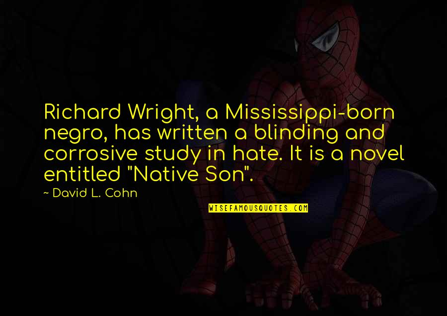 Mississippi Quotes By David L. Cohn: Richard Wright, a Mississippi-born negro, has written a