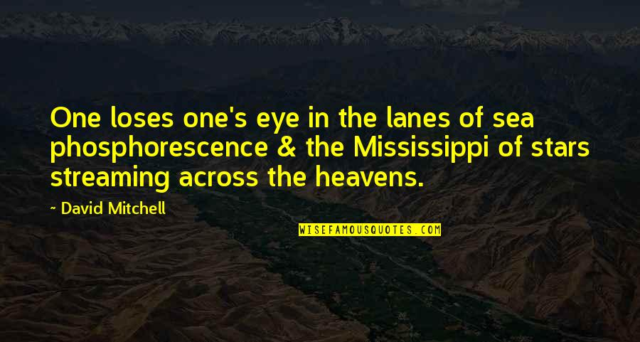 Mississippi Quotes By David Mitchell: One loses one's eye in the lanes of