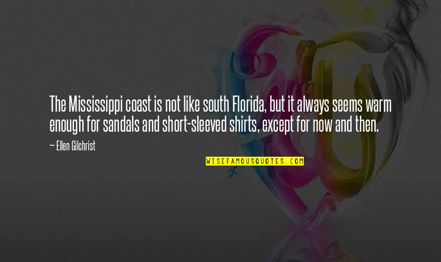 Mississippi Quotes By Ellen Gilchrist: The Mississippi coast is not like south Florida,