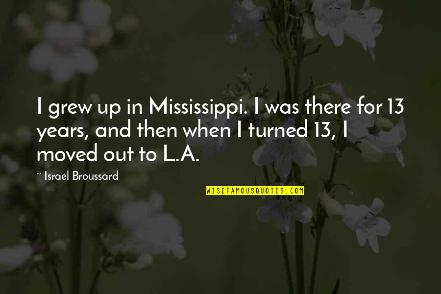 Mississippi Quotes By Israel Broussard: I grew up in Mississippi. I was there