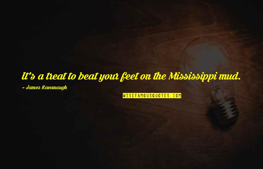 Mississippi Quotes By James Kavanaugh: It's a treat to beat your feet on