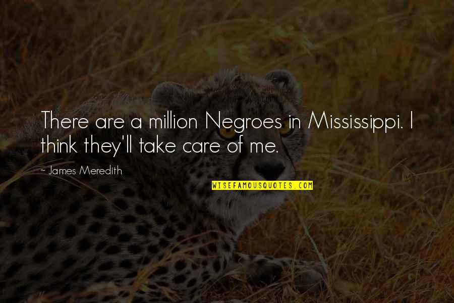 Mississippi Quotes By James Meredith: There are a million Negroes in Mississippi. I