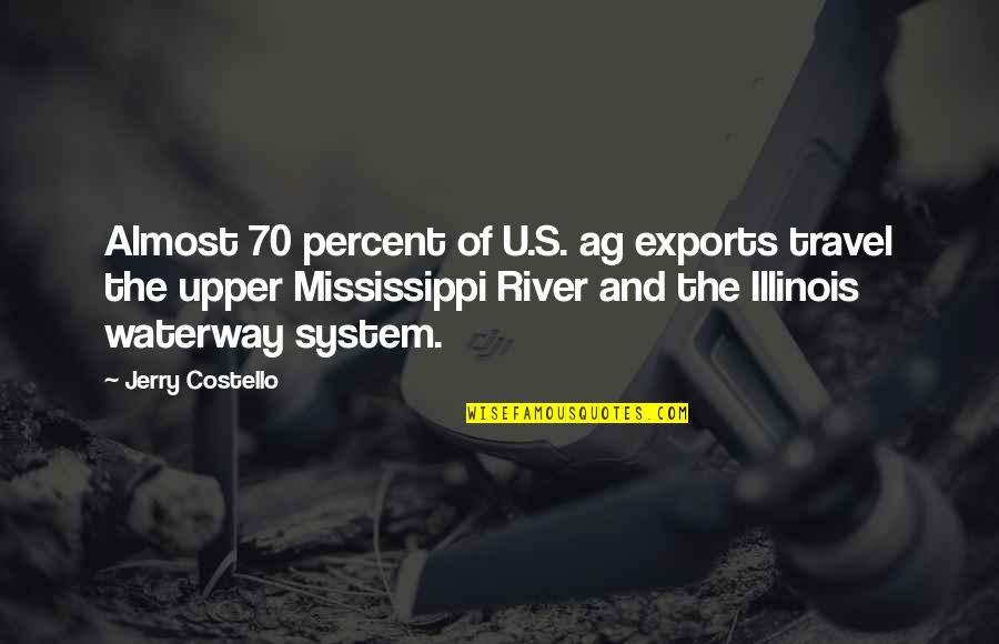 Mississippi Quotes By Jerry Costello: Almost 70 percent of U.S. ag exports travel