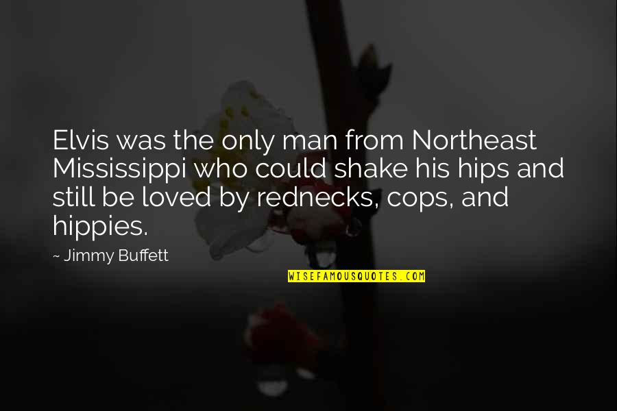 Mississippi Quotes By Jimmy Buffett: Elvis was the only man from Northeast Mississippi