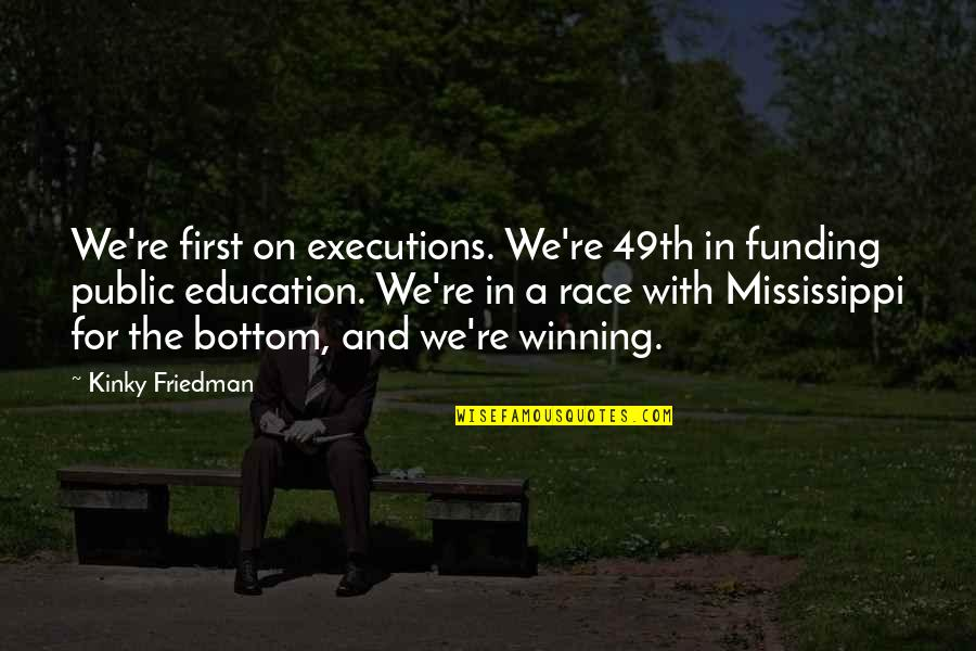 Mississippi Quotes By Kinky Friedman: We're first on executions. We're 49th in funding