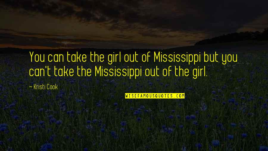 Mississippi Quotes By Kristi Cook: You can take the girl out of Mississippi