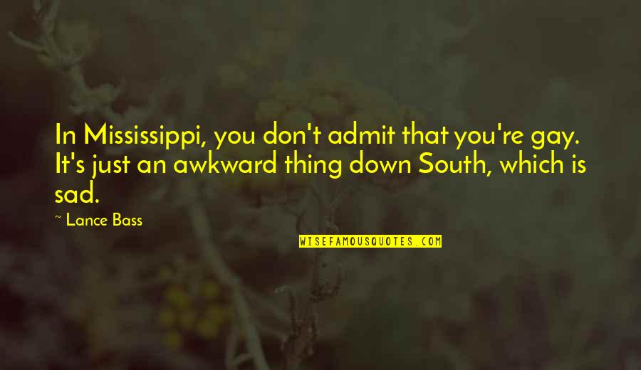 Mississippi Quotes By Lance Bass: In Mississippi, you don't admit that you're gay.