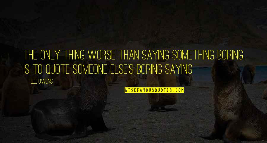 Mississippi Quotes By Lee Owens: The only thing worse than saying something boring