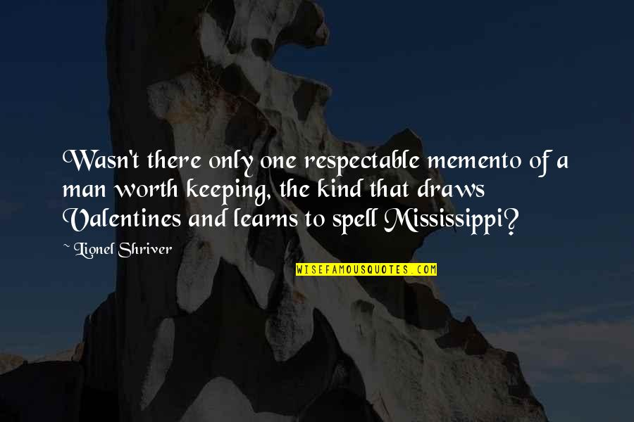 Mississippi Quotes By Lionel Shriver: Wasn't there only one respectable memento of a
